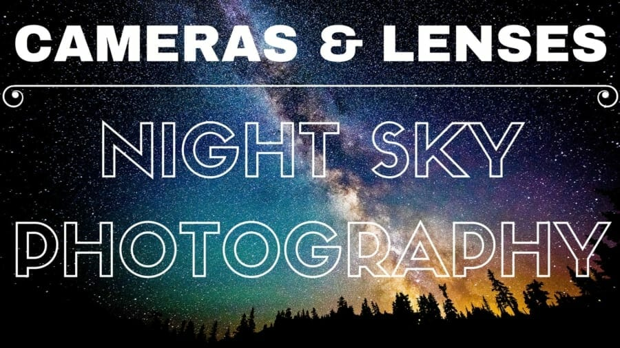 Pick the right camera and lens for milky way, star and night photography using this free guide from professional photographer Dave Morrow