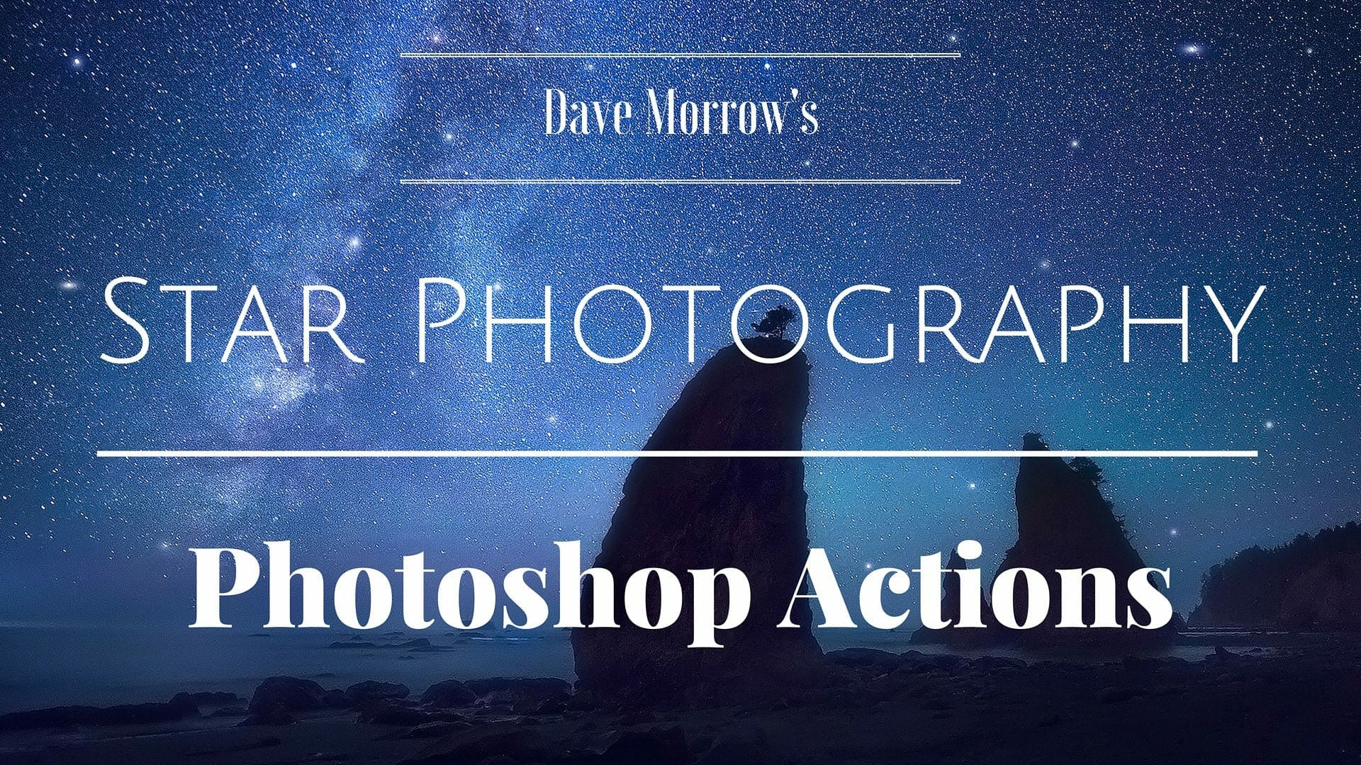 Learn To Edit Your Night Sky Photos From Start To Finish With Dave Morrow's  Star Photography Photoshop Actions & Bonus Video Tutorial